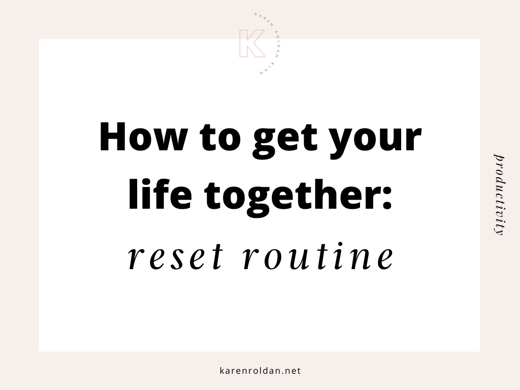 How To Get Your Life Together: Reset Routine